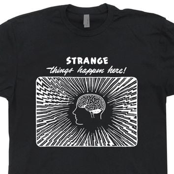 Funny Philosophy T Shirt Psychology T Shirt Strange Things Happen Here Nietzsche Shirt