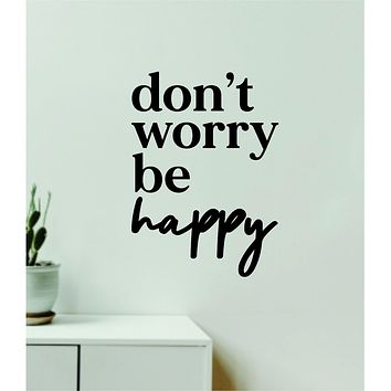 Don't Worry Be Happy V3 Decal Sticker Quote Wall Vinyl Art Wall Bedroom Room Home Decor Inspirational Teen Baby Nursery Girls Playroom School Good Vibes Music Family
