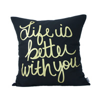"Life Is Better With You Pillow Cover // 16""x16"" Gold on Black Hand Printed Silk Screen"