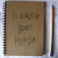 I'll always be Daddy's Little Girl- 5 x 7 journal