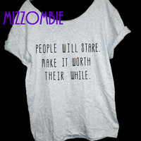 PEOPLE will STARE make it worth their while women ladies loose fitting off shoulder t shirt statement motivate quote