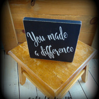 Appreciation Gifts,Thank You Sign,Teacher Appreciation,Employee Appreciation,Co Worker Gift,Wooden Sign,You Made A Difference,Gifts Under 20