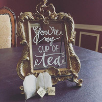 You're My Cup of Tea Gold Guilded Framed Glass Sign // Hand Lettered //Modern Calligraphy // Tea Table // Garden Party // Bridal Shower