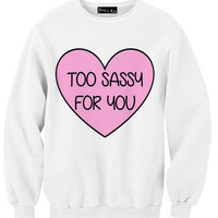 Too Sassy For You Sweatshirt
