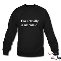 I'm Actually A Mermaid mermaid crewneck sweatshirt