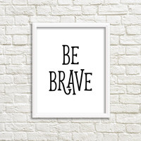 Black white print, inspiring quote, minimalist poster, be brave, black and white wall art, motivational sign, home decor wall art, word art