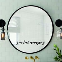 You Look Amazing Wall Decal Home Decor Sticker Vinyl Art Bedroom Room Mirror Girls Teen Make Up Beauty Inspirational Self Love