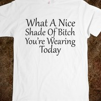 Nice Shade Of Bitch-Unisex White T-Shirt