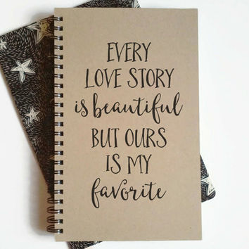 Writing journal, spiral notebook, cute diary, sketchbook, scrapbook, memory book - Every love story is beautiful, but ours is my favorite