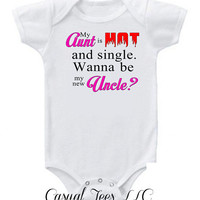 My Aunt is Hot and Single Wanna Be My New Uncle Funny Baby Bodysuit or Toddler Tee