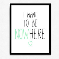 Nowhere PRINTABLE Wall Art Motivational, Instant Download, Typography, Mint, Black & White Nursery Art, Quote Wall art, Love DIY Print Kids