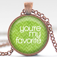 you're my favorite Necklace, you're my favorite Jewelry, Green Herringbone Charm, Gift for Her Pendant, Your Choice of Finish (700)