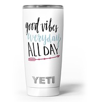 Good Vibes Everyday ALL DAY - Skin Decal Vinyl Wrap Kit compatible with the Yeti Rambler Cooler Tumbler Cups