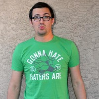Gonna Hate Haters Are T-Shirt   SnorgTees