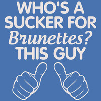 Who's A Sucker For Brunettes. THIS GUY. T-Shirt for Guy Teenage Boy Teenager. Shirt For Men College Student Relationship Couples Hands