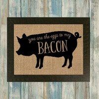 You Are The Eggs To My Bacon Burlap Framed Print - burlap wall. kitchen decor. home decor. dining room decor. rustic decor. country decor