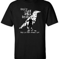 They're All Dead They Just Don't Know it Yet T-Shirt Movie Inspired Shirt Super Villain Superhero tee Shirt Mens Ladies Womens MLG-1267