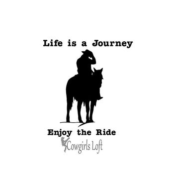 Cowboy Life is a Journey Enjoy The Ride Horse Decal Vinyl Trailer Mirror Window Truck Car Vehicle Stall Barn Door Color Size Options