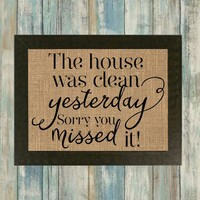 The House Was Clean Yesterday Sorry You Missed It Burlap Framed Print - burlap wall. kitchen decor. dining room. rustic decor. country decor