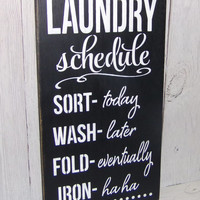 Laundry Schedule-Iron-Ha Ha!- Laundry Room Sign-Laundry Sign-Painted Wood Sign-Typography-Custom Colors