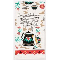 Congratulations, You Turned My Kitchen Into A Shithole Screen-Printed Dish Towel