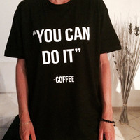 you can do it Coffee Tshirt black Fashion funny slogan womens girls sassy cute