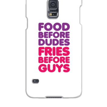 Food Before Dudes, Fries Before Guys - Samsung Galaxy S5 Case