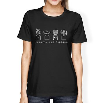 Plants Are Friends Cute Design T Shirt For Women Great Summer Top