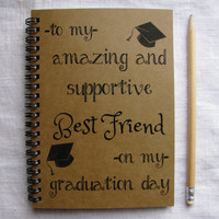 to my amazing and supportive BEST FRIEND on my graduation day - 5 x 7 journal