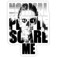 Normal People Scare Me - (Black & White)