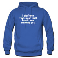 I Didn't Say It Was Your Fault hoodie