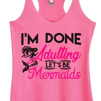 Womens Fashion Triblend Tank Top - I'm Done Adulting Let's Be Mermaids - Tri-1554