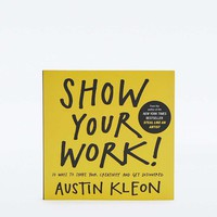 Show Your Work!: 10 Ways to Share Your Creativity and Get Discovered Book - Urban Outfitters