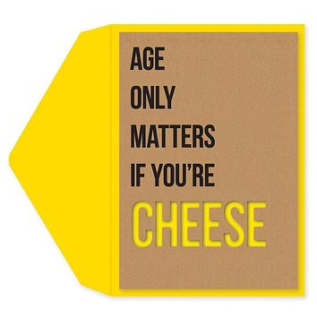 Age Only Matters If You're Cheese Birthday Greeting Card