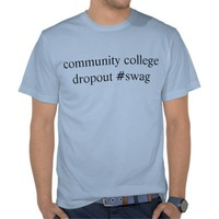 community college dropout t-shirts from Zazzle.com
