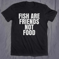 Vegan Tee Fish Are Friends Not Food Tumblr Slogan Funny Vegetarian T-shirt