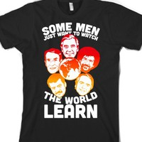 Some Men Just Want to Watch The World Learn-Unisex Black T-Shirt