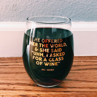 He Offered Her the World Wine Glass - Jac Vanek