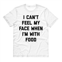 I Can't Feel My Face When I'm With Food Shirt