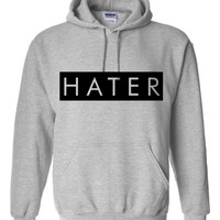 HATER Great printed Graphic T Shirts Hoodie Fashion Hoodie Or T Shirt Both Available Makes Funny Gift All Styles & Colors Available