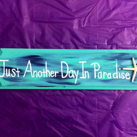 "Turquoise Hand Painted Tropical Decor ""Just Another Day In Paradise"" Wood Sign"