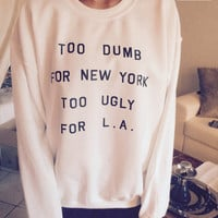 Too dumb for new york to ugly for l.a sweatshirt white crewneck fangirls jumper funny saying fashion