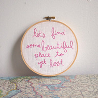 let's find some beautiful place to get lost hand embroidered lyric
