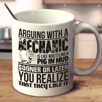 Arguing With A Mechanic Is Like Wrestling A Pig In Mud Sooner Or Later You Realize That They Like It