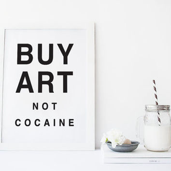 Buy art not cocaine, funny gifts, funny art print, funny quotes prints, funny wall art, printable funny, printable quote art, funny decor