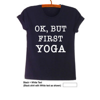 Ok but first yoga TShirt Top Gifts Black Teen Fashion Funny Slogan Gym Fitness Tumblr Womens Unisex Burnout Cool Swag Dope Street Style