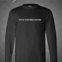 lol ur not alex turner shirt alex turner tshirt arctic monkeys shirt longsleeve black and white tshirt LAT-1LC