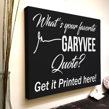 Custom Canvas: What's Your Favorite GaryVee Quote?