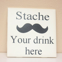 Mustache Coaster Set - Stache Your Drink Here - Set of 4