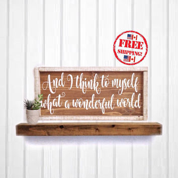 Free Shipping - And I Think to Myself What A Wonderful World Wood Sign, Song Lyric Sign, Louis Armstrong, Song Lyrics Wall Art,